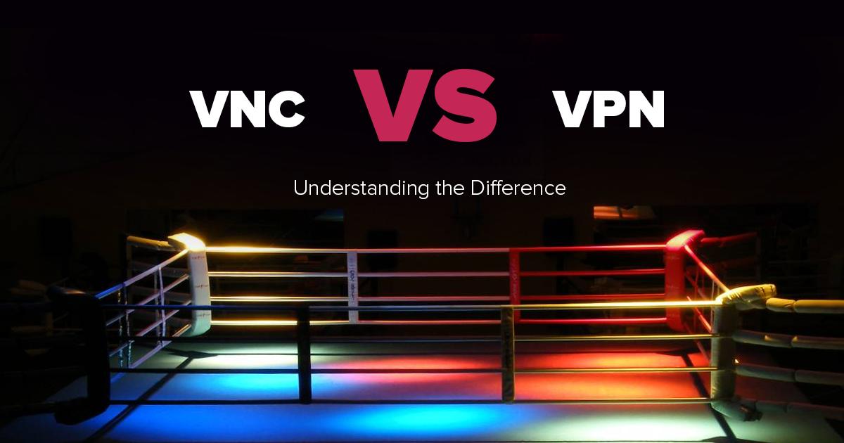 VPN và VNC – Dịch vụ nào an toàn hơn? nhanh hơn?