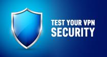 Cách kiểm tra mức độ bảo mật của dịch vụ VPN