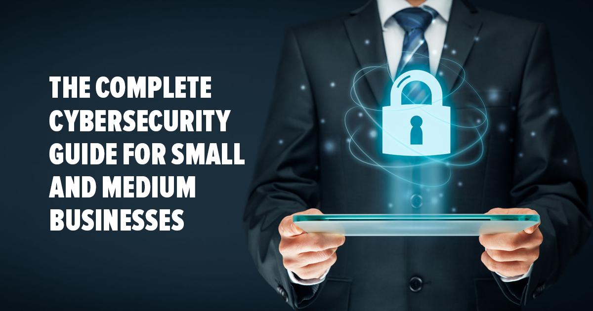 Hướng dẫn hoàn chỉnh về an ninh mạng cho các doanh nghiệp vừa và nhỏ – 2018