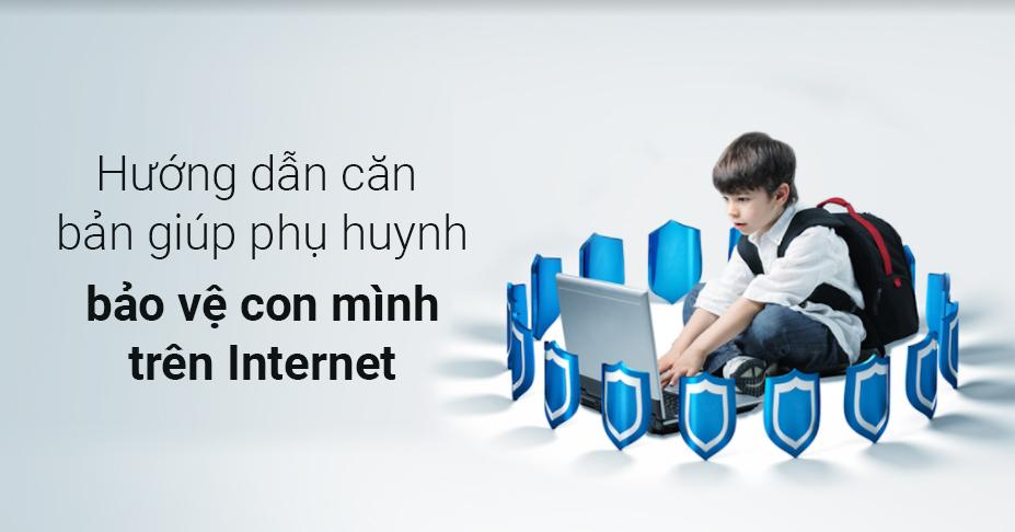 Hướng dẫn căn bản giúp phụ huynh bảo vệ con mình trên Internet