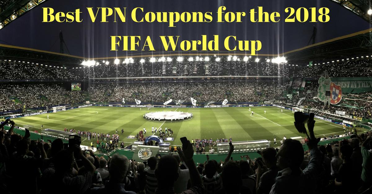 Phiếu giảm giá dịch vụ VPN tốt nhất để xem World Cup 2018